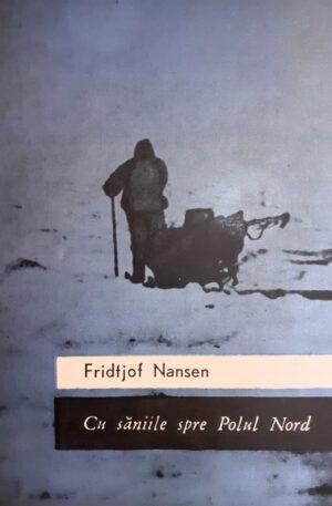 Fridtjof Nansen Cu saniile spre Polul Nord