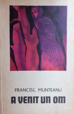Francisc Munteanu A venit un om
