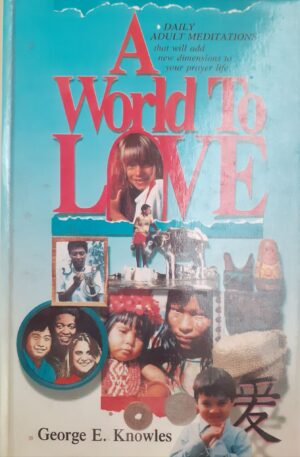 George E. Knowles A world to love