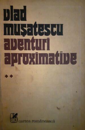 Vlad Musatescu Aventuri aproximative