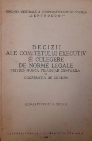 Decizii ale comitetului executiv si culegere de norme legale privind munca financiar-contabila in cooperatia de consum