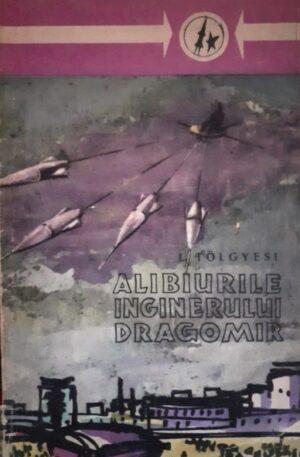 L. Tolgyesi Alibiurile inginerului Dragomir