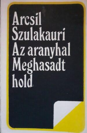 Arcsil Szulakauri Az aranyhal. Meghasadt hold