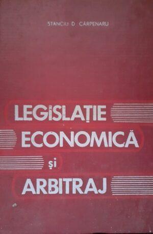 Stanciu D. Carpenaru Legislatie economica si arbitraj