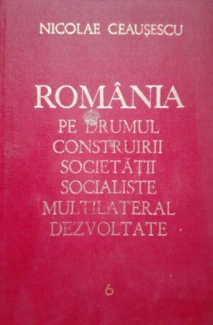 Romania pe drumul construirii societatii socialiste multilateral dezvoltate