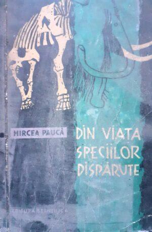 Mircea Pauca Din viata speciilor disparute