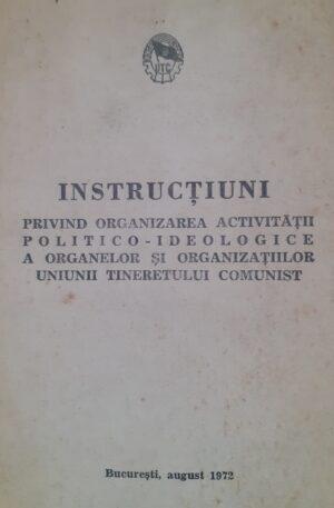 Instructiuni privind organizarea activitatii politico-ideologice a organelor si organizatiilor Uniunii Tineretului Comunist