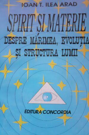 Spirit si materie. Despre marimia, evolutia si structura lumii