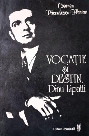 Carmen Pasculescu-Florian Vocatie si destin. Dinu Lipatti