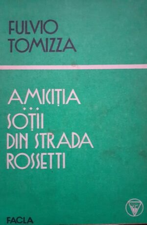 Fulvio Tomizza Amicitia. Sotii din strada Rossetti
