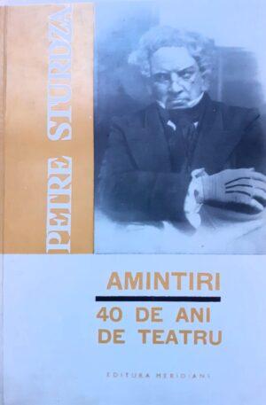 Petre Sturdza Amintiri. 40 de ani de teatru