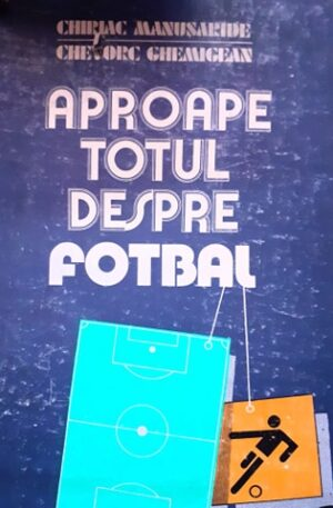 Chiriac Manusaride, Chevorc Ghemigean Aproape totul despre fotbal