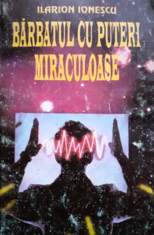 Ilarion Ionescu Barbatul cu puteri miraculoase