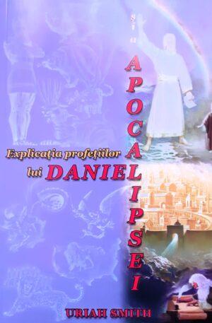 Explicatia profetiilor lui Daniel si a Apocalipsei
