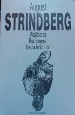 August Strindberg Vrajitoarea. Razbunarea. Insula fericitilor
