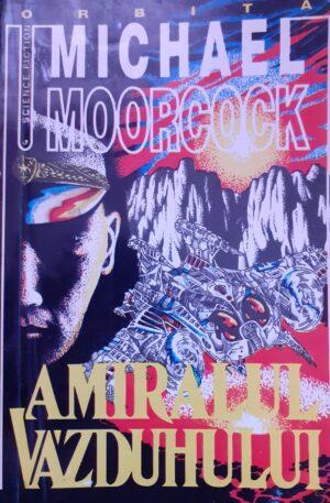 Michael Moorcock Amiralul vazduhului