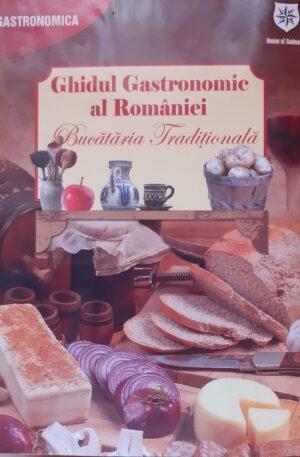 Ghidul gastronomic al Romaniei. Bucataria traditionala