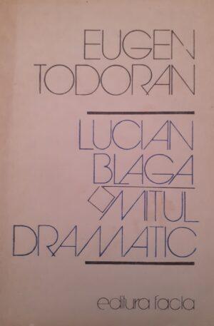Eugen Todoran Lucian Blaga. Mitul dramatic