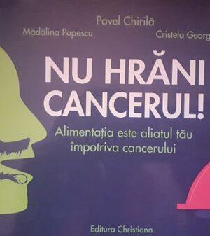 Pavel Chirila, Madalina Popescu, Cristela Georgescu Nu hrani cancerul