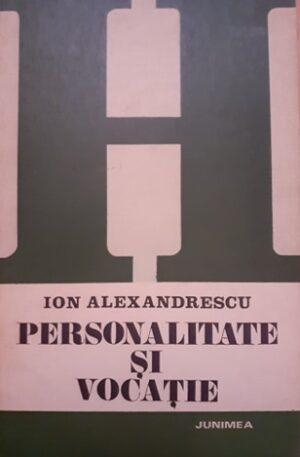 Ion Alexandrescu Personalitate si vocatie