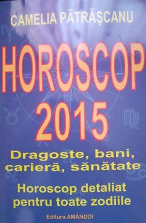 Camelia Patrascanu Horoscop 2015