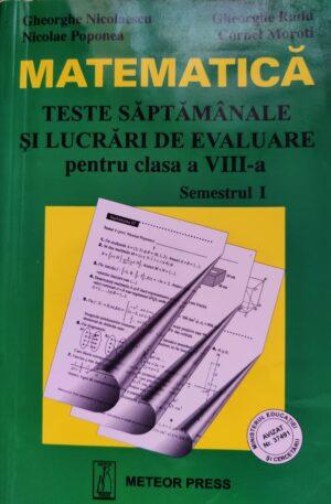 Matematica - teste saptamanale si lucrari de evaluare pentru clasa a VIII-a, semestrul 1