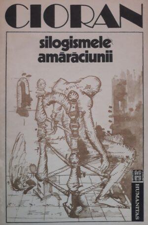Emil Cioran Silogismele amaraciunii