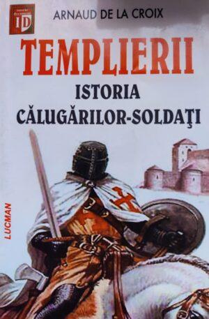 Arnaud de la Croix Templierii. Istoria calugarilor-soldati