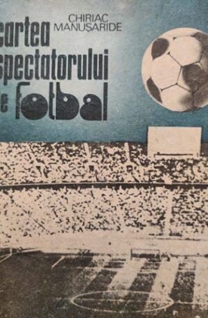 Chiriac Manusaride Cartea spectatorului de fotbal