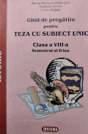 Ghid de pregatire pentru teza cu subiect unic, clasa a VIII-a, semestrul II