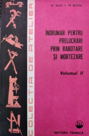 Indrumar pentru prelucrari prin rabotare si mortezare, vol. 2