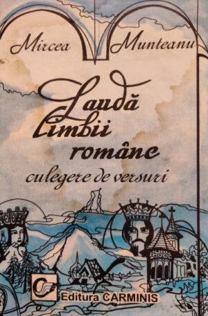 Mircea Munteanu Lauda limbii romane. Culegere de versuri