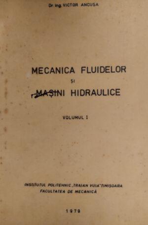 Victor Ancusa Mecanica fluidelor si masini hidraulice, vol. 1