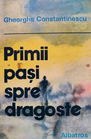 Gheorghe Constantinescu Primii pasi spre dragoste