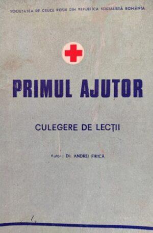 Andrei Firica Primul ajutor. Culegere de lectii