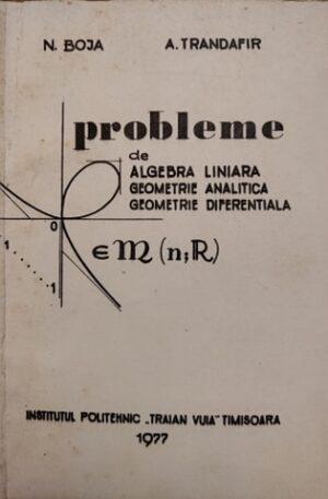 Probleme de algebra liniara, geometrie analitica, geometrie diferentiala