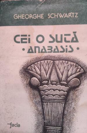 Gheorghe Schwartz Cei o suta (Anabasis)