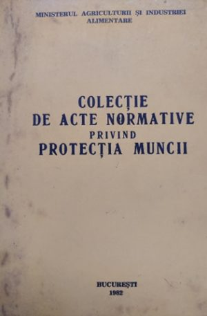 Colectie de acte normative privind protectia muncii