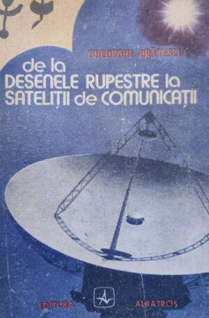 Gheorghe Bratescu De la desenele rupestre la satelitii de comunicatii