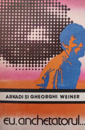 Arkadi Weiner, Gheorghi Weiner Eu, anchetatorul