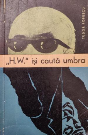 Tudor Popescu H. W. isi cauta umbra