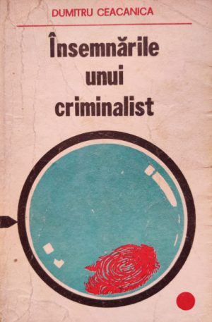 Dumitru Ceacanica Insemnarile unui criminalist