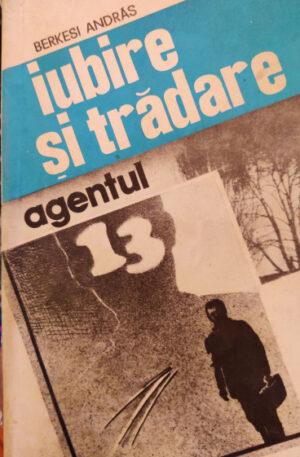 Berkesi Andras Iubire si tradare. Agentul 13