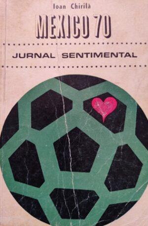 Ioan Chirila Mexico 70. Jurnal sentimental