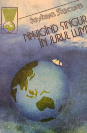 Joshua Slocum Navigand singur in jurul lumii