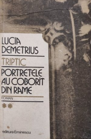 Lucia Demetrius Triptic, vol. 2. Portretele au coborat din rame