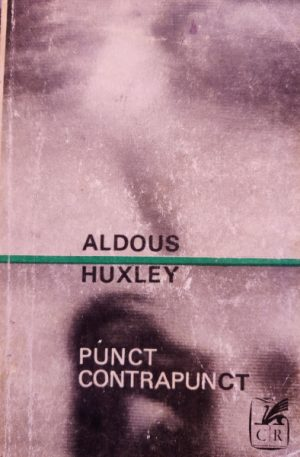 Aldous Huxley Punct contrapunct