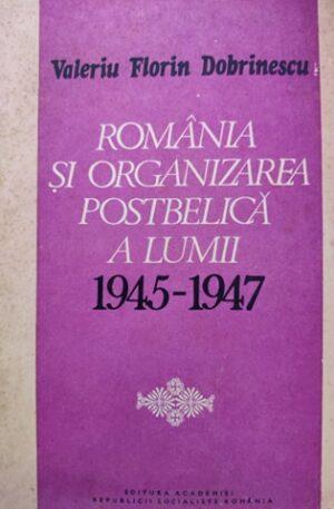 Romania si organizarea postbelica a lumii 1945-1947