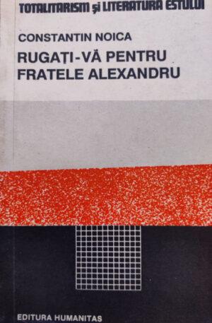 Constantin Noica Rugati-va pentru fratele Alexandru