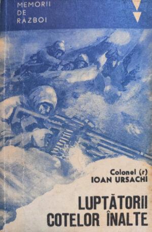 Colonel Ioan Ursachi Luptatorii cotelor inalte